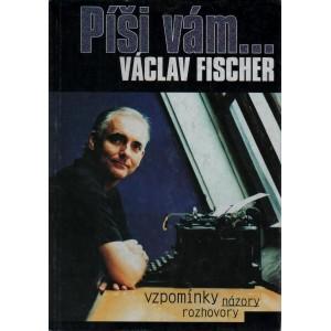 Fischer Václav: Píši vám... vzpomínky, názory, rozhovory  (K2A)