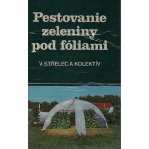 Střelec Vladimír a kol.: Pestovanie zeleniny pod fóliami