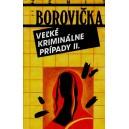 Borovička V.P.: Veľké kriminálne prípady II.