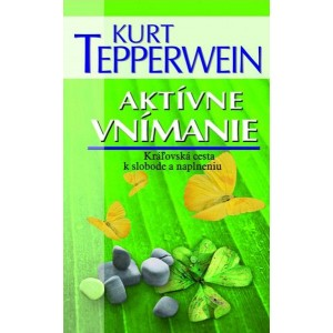 Tepperwein Kurt: Aktívne vnímanie (Kráľovská cesta k slobode a naplneniu) (P2)