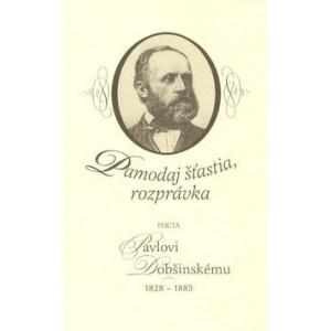 Pamodaj šťastia, rozprávka - Pocta Pavlovi Dobšinskému 1828-1885  (K2)