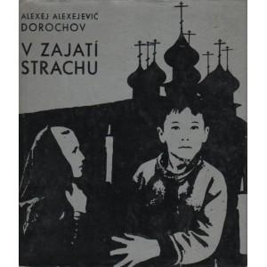 Dorochov Alexej Alexejevič: V zajatí strachu (P1)